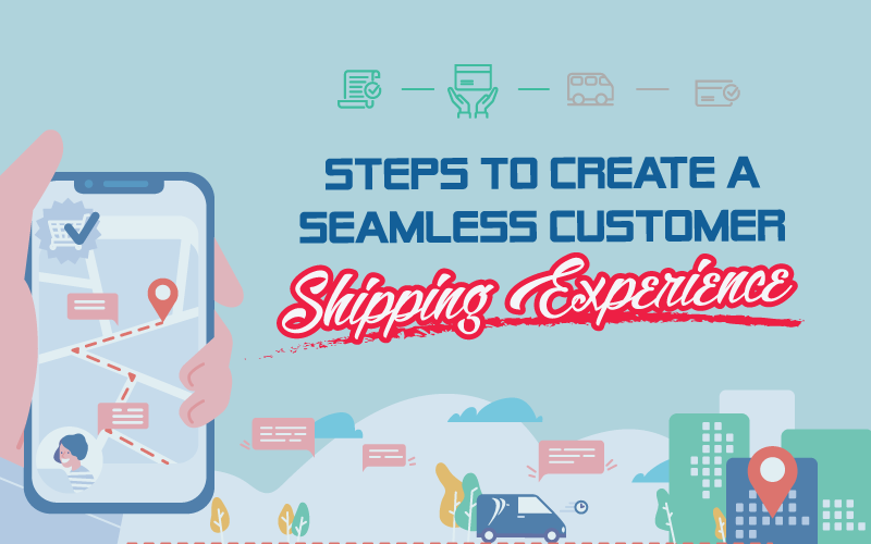 Create a Seamless Customer Shipping Experience, Here's How