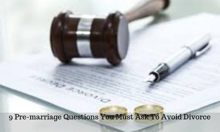9 Pre-marriage Questions You Must Ask To Avoid Divorce