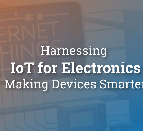 Harnessing IoT for Electronics – Making Devices Smarter