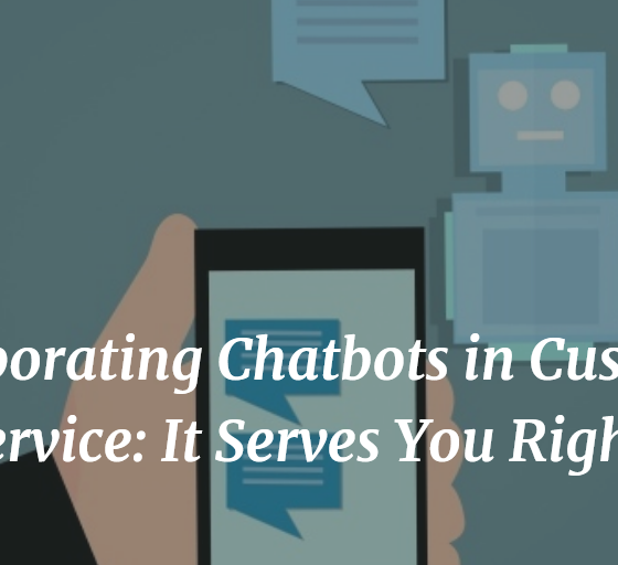Incorporating Chatbots in Customer Service: It Serves You Right!