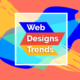 Why should Businesses Care About These Strong Web Design Trends?
