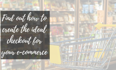 Find Out How to Create the Ideal Checkout for Your e-Commerce