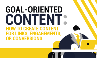 Goal-Oriented Content: How to Create Content for Links, Engagements, and Conversions