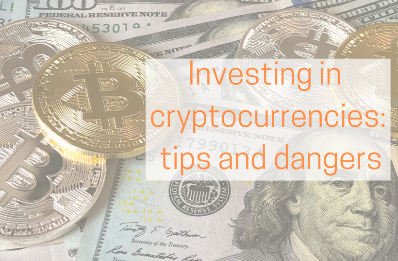 Investing in Cryptocurrencies: Tips and Dangers